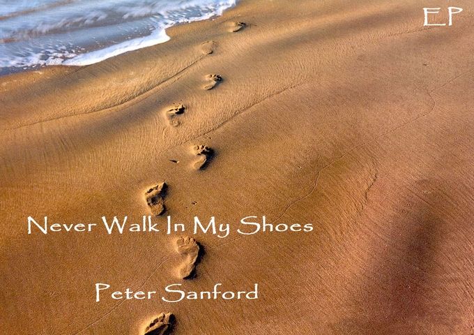 """Peter Sanford: """"Never Walk In My Shoes,"""" A Snapshot Of A Creative Mind"""