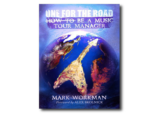 """Mark Workman – """"One for the Road: How to Be a Music Tour Manager"""""""