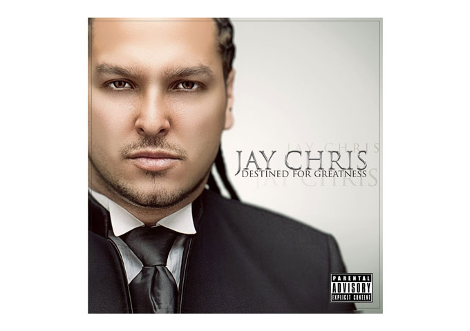 """JAY CHRIS: """"Destined For Greatness,"""" Turbo-Charged Urban Crossover!"""