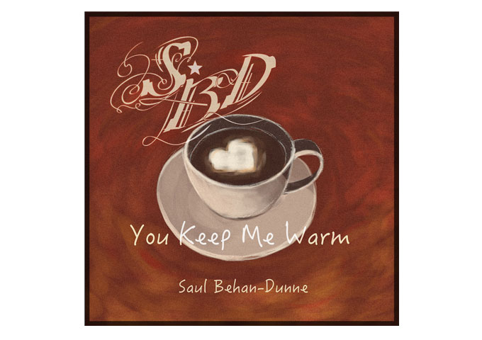 """Saul Behan-Dunne: """"You Keep Me Warm"""" Connects and Seduces Effortlessly"""