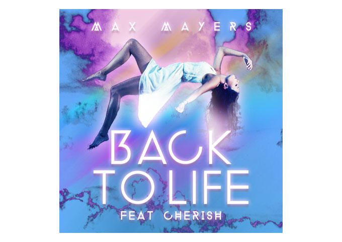 """Max Mayers """"Back to Life"""" feat. Cherish Available In All Digital Stores"""