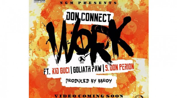 """Work"" by Don Connect Ft. Kid Guci, Goliath PAW, S. Don Perion"