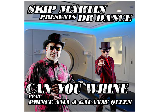 "Skip Martin Presents Dr Dance ""Can You Whine"" feat Prince Ama & Galaxxy Quuen"