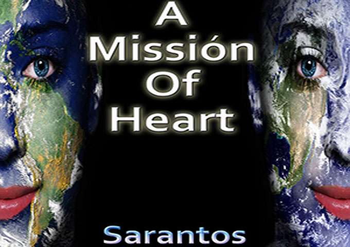 """Sarantos: """"A Missión of Heart"""" – a man on a mission to change the world!"""