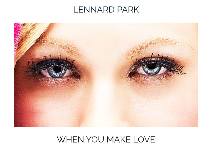 "Lennard Park: ""When You Make Love"" – moving inward and outward at the same time!"