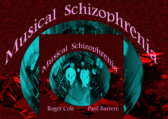 """Roger Cole & Paul Barrere : """"Musical Schizophrenia"""" – this is a majestic, soaring, almost spiritual album"""