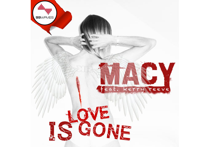 """MACY """"Love is Gone"""" featuring Kerry Reeve impresses on many fronts"""