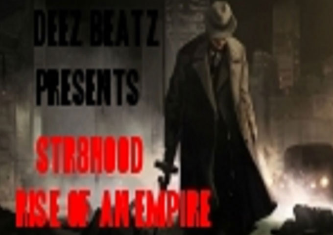 """DEEZ BEATZ PRESENTS – STR8HOOD """"RISE OF AN EMPIRE"""" – multi-dimensional rapping and production!"""