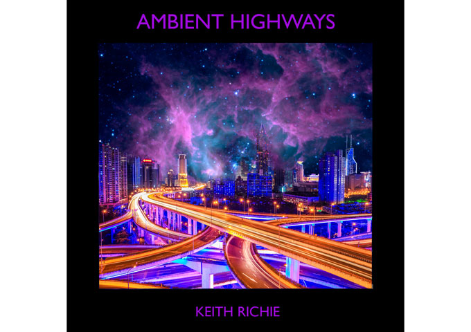 """Keith Richie: """"Ambient Highways"""" – a collection of nine pieces of transcendental music"""