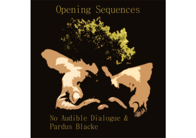 "No Audible Dialogue & Pardus Blacke: ""Opening Sequences"" – rich, opulent, a hypnotic mix of strings, keyboards and percussion"