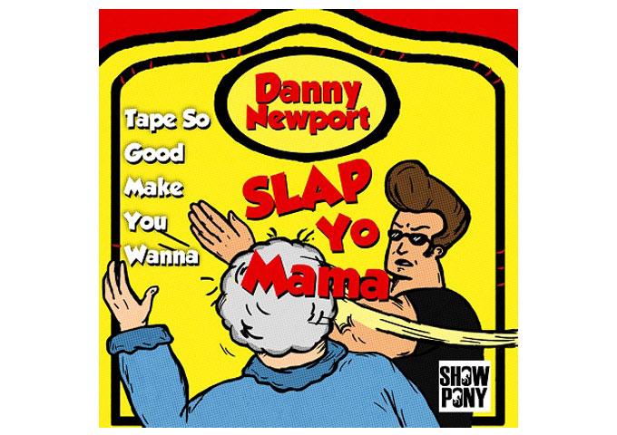 "Danny Newport: ""Tape Is So Good Make You Wanna Slap Yo Mama"" – a one of a kind rapper"