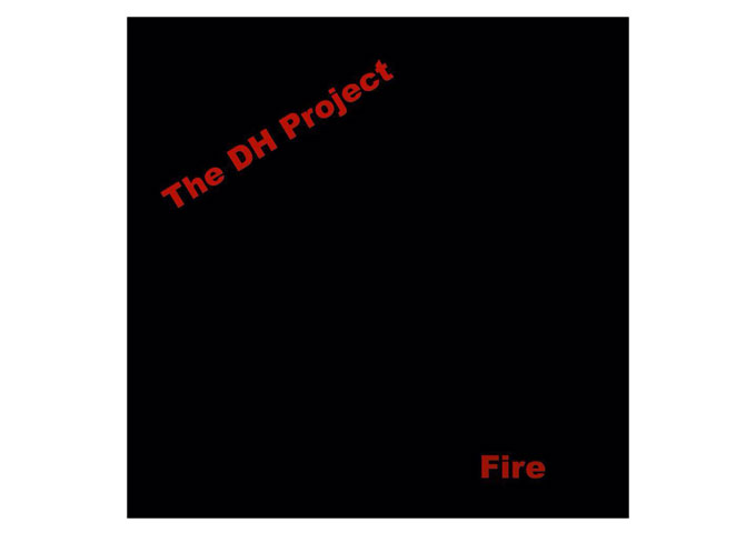 16 Track Instrumental Rock Masterpiece – 'Fire' Released by The DH Project