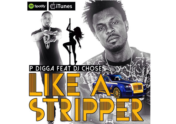 """P DIGGA: """"Like a Stripper"""" ft. DJ CHOSE croons about what strippers have to offer!"""