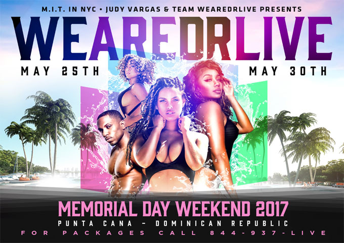 The #1 URBAN EVENT  WE ARE DR LIVE  MEMORIAL DAY  W E E K E N D May 25-30, 2017 Punta Cana, Dominican Republic