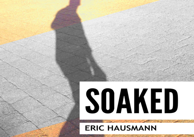 "Eric Hausmann: ""Soaked"" manages to tap into a very specific emotional core"