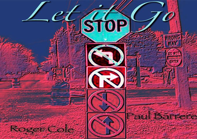 "Roger Cole & Paul Barrere: ""Let It Go"" combines musical inspiration and travelling emotions"