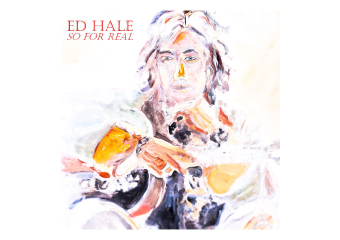 "Ed Hale: ""So For Real"" – a reflection of everything Hale has accomplished thus far"