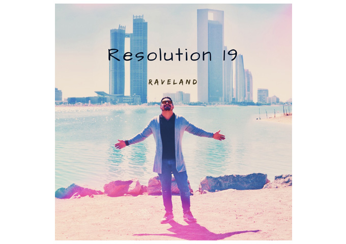 """From Dubai to The Globe, Raveland Celebrates The New Year with His Fans with """"Resolution 19"""""""