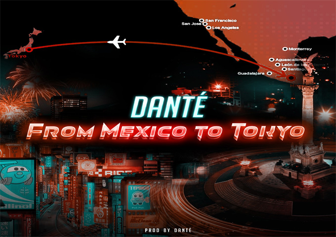 'From Mexico To Tokyo' – The New Single by DANTÉ
