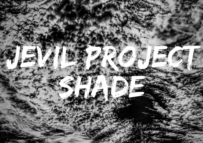 """Jevil Project: """"Shade"""" – Positive artistic aggression!"""