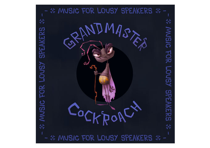 "Grandmaster Cockroach: ""Music for Lousy Speakers"" – high-end energy and poignancy!"