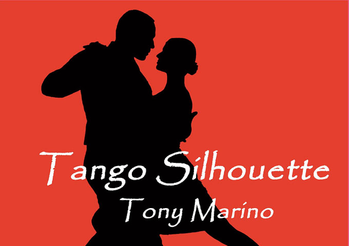"Tony Marino: ""A Tango Silhouette"" delivers the rhythms and more!"