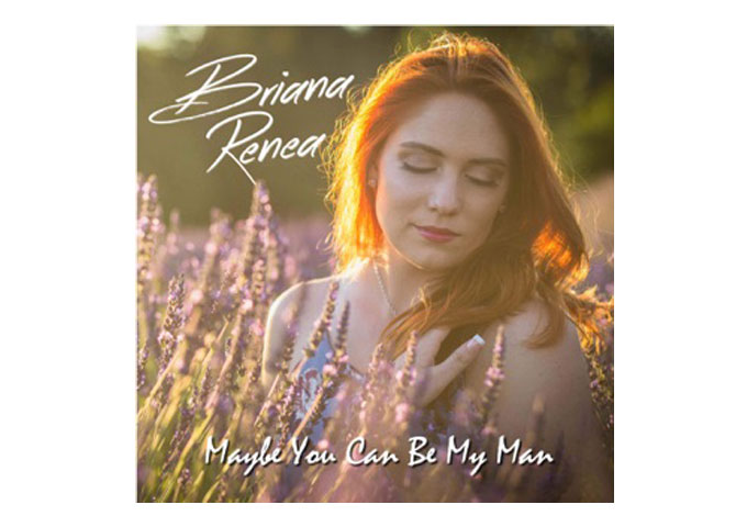 """Briana Renea Puts It All Out There With Her New Single -""""Maybe You Can Be My Man"""""""