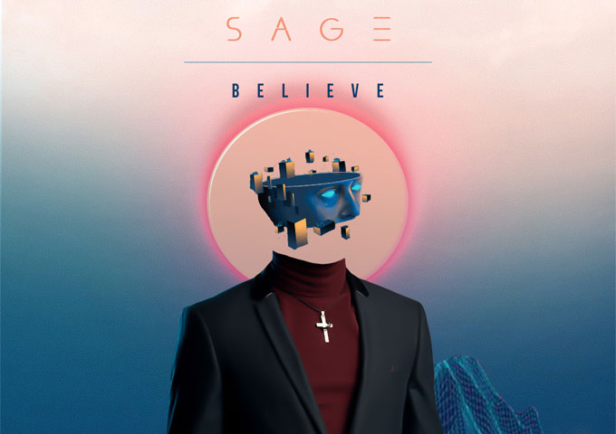"""Sage – """"Believe""""(ft. JK Homes) steps boldly into the world of urban music!"""