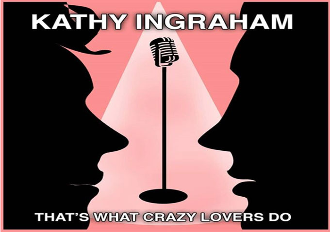 "Kathy Ingraham – ""That's What Crazy Lovers Do"" – sultry tones and piquant timbres!"