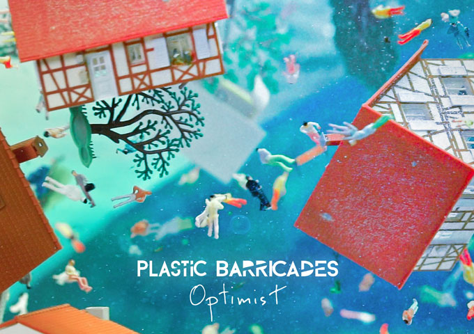 """Plastic Barricades -""""Optimist"""" is all about seeing the way forward, through what may seem like a hopeless situation"""