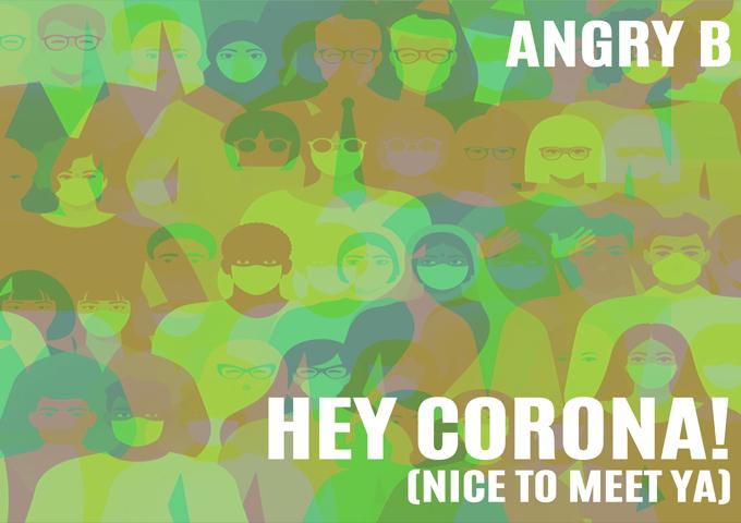 "Angry B – ""Hey Corona! (Nice to Meet Ya)"" – reflects the realities with a good dose of wit"