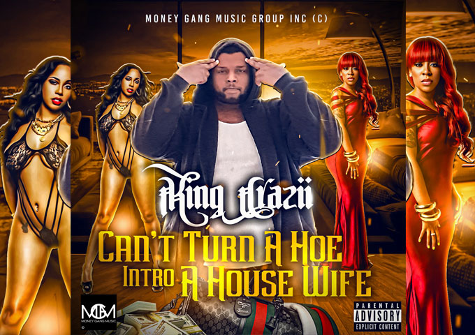 """King Crazii – """"Can't Turn A Ho Into A House Wife"""" paints its storyboard in an impressively nuanced light"""