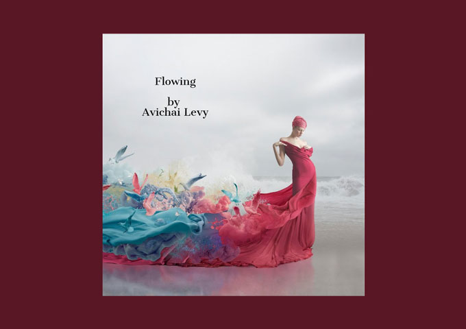 """Avichai Levy – """"Flowing"""" – Much of the nuanced music shimmers and glints"""