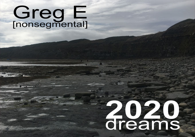 "Greg E [nonsegmental] – ""2020 Dreams"" demonstrates his quintessential ingenious"