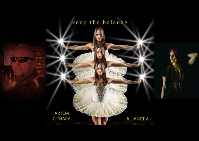 "Artem Cithara (ft. Janet A) – ""Keep The Balanze"" – a revitalization of dance and pop music!"