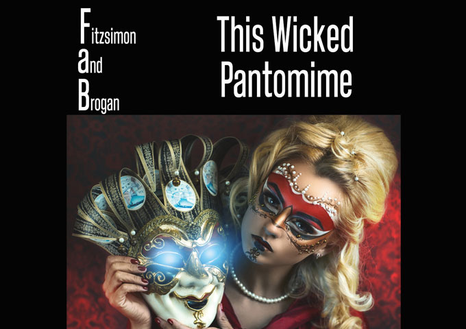 "Fitzsimon and Brogan – ""This Wicked Pantomime"" – a blend of rock attitude, rare sensitivity and classic-pop sass"
