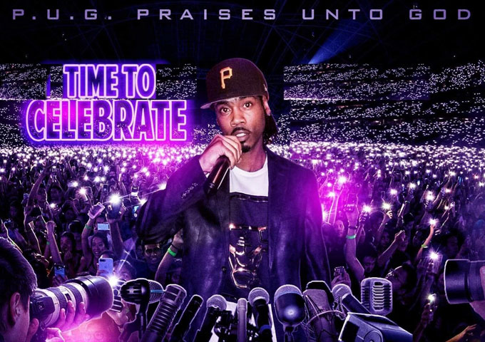 "P.U.G. (Praises Unto GOD) – ""Time To Celebrate"" – a polished flow and triumphant but humble disposition"