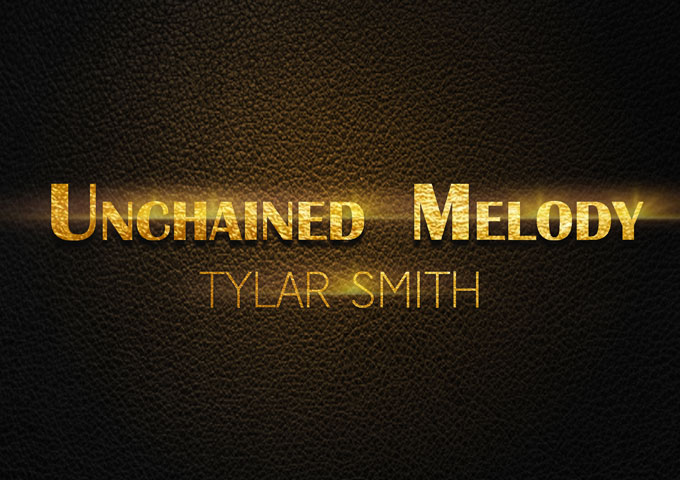 """Unchained Melody"" – Tylar Smith Delivers Soothing, Melancholic & Eclectic Pop Single"