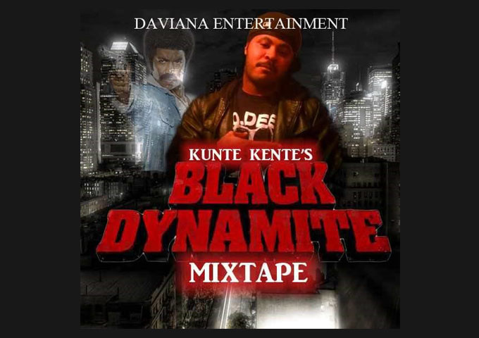 "Kunte Kente – ""Black Dynamite"" demonstrates his effortless creative bliss!"