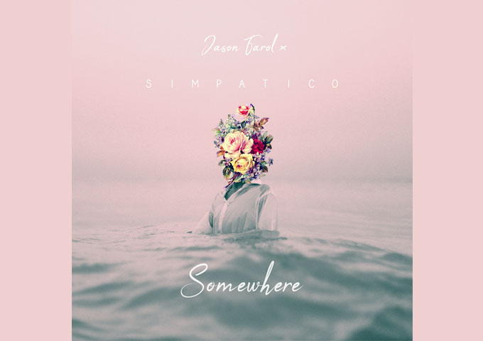 "Simpatico X Jason Farol – ""Somewhere"" – The brilliant auras of sound, swirl together to create moments of bliss and tranquility"