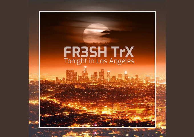 FR3SH TrX – 'Tonight in Los Angeles' – will catch into your ear immediately!