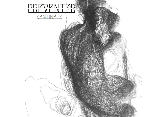 """Preventer – """"Sentinels"""" – a fleshed out sound, and a distinct rhythmic urgency!"""