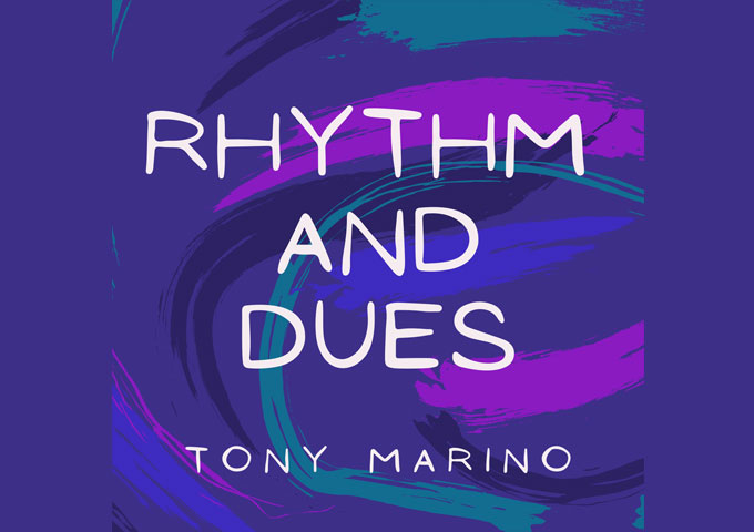 """Tony Marino – """"Rhythm And Dues"""" is inspired by people, places, things, and experiences"""