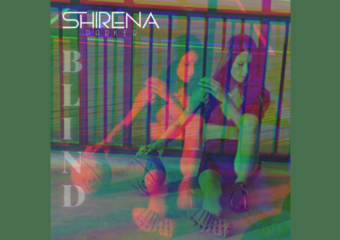 """Shirena Parker – """"Blind"""" launches the star of an amazing artist"""