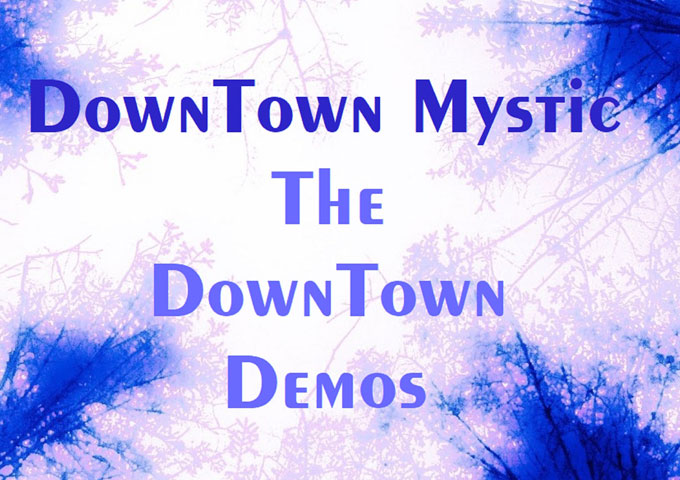 DownTown Mystic – 'The DownTown Demos'EP makes for a fascinating and diverse listen!