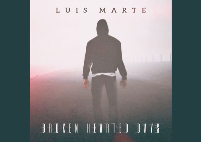 """Luis Marte – """"Broken Hearted Days"""" is a smart song with impressive depth"""