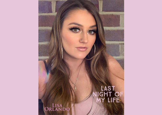 """Lisa Orlando – """"Last Night of My Life"""" crosses focused intensity with an infectious EDM/Pop sways"""