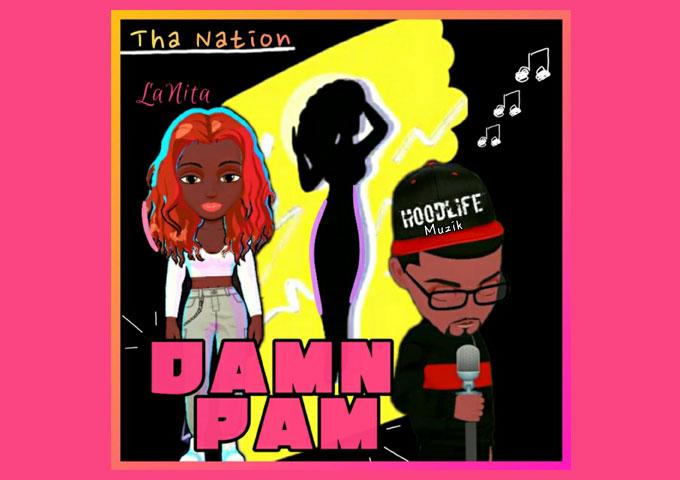 "Tha Nation ft. HoodLife Muzik & LaNita – ""Damn Pam"" overflows with sonic and rapping ideas!"