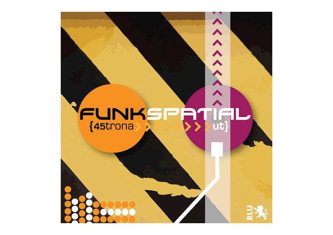 "45trona Ut: ""Funkspatial,"" Gets You Into A Feeling Of A Rhythm, A Beat, Or An Emotion"