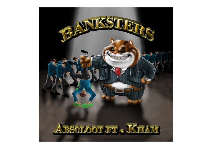 "On ""Banksters"" (feat. Kham), ABSOLOOT Tackles The Corporate Money Grabbers!"